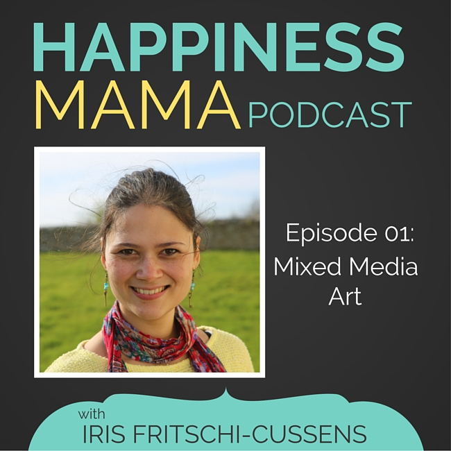 Happiness Mama Podcast Episode 1 Iris Fritschi-Cussens