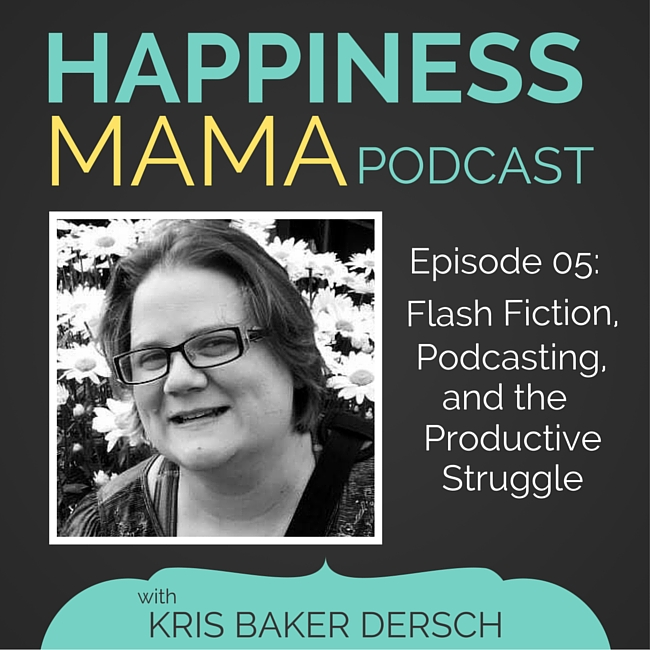 Happiness Mama Podcast Episode 5 with Kris Baker Dersch