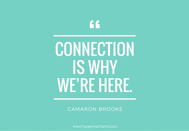 Connection is why we're here. Camaron Brooks