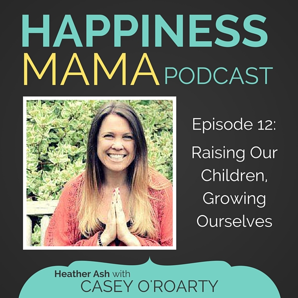 Happiness Mama Podcast Episode 12 with Host Heather Ash