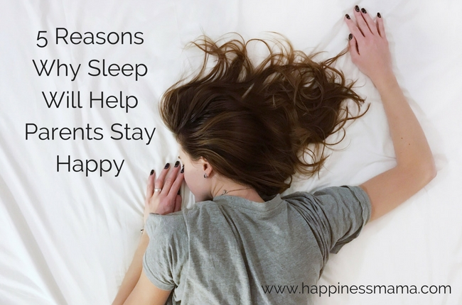 5 Reasons Why Sleep Will Help Parents Stay Happy